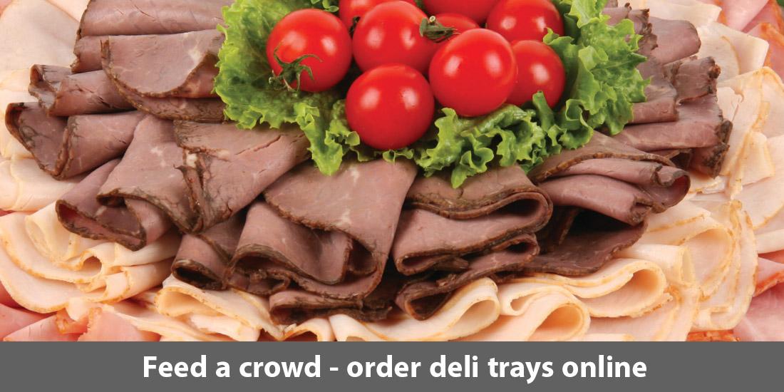 Feed a crowd. Order deli trays online.